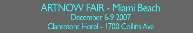 ART NOW FAIR Miami Beach Dec 6-9 2007